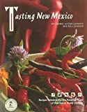 Tasting New Mexico: Recipes Celebrating One Hundred Years of Distinctive Home Cooking: Recipes Celebrating One Hundred Years of Distinctive Home Cooking