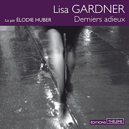 Derniers adieux                   De :                                                                                                                                 Lisa Gardner                               Lu par :                                                                                                                                 Élodie Huber                      Durée : 12 h et 49 min     18 notations     Global 4,4