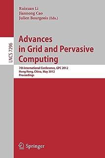 Advances in Grid and Pervasive Computing: 7th International Conference, GPC 2012, Hong Kong, China, May 11-13, 2012, Proce...