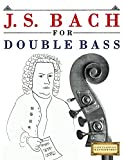 J. S. Bach for Double Bass: 10 Easy Themes for Double Bass Beginner Book