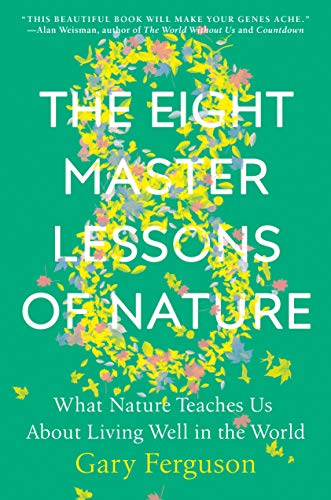 Compare Textbook Prices for The Eight Master Lessons of Nature: What Nature Teaches Us About Living Well in the World 1st Edition Edition ISBN 9781524743383 by Ferguson, Gary