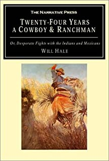 Twenty-Four Years a Cowboy and Ranchman in Southern Texas and Old Mexico: Or, Desperate Fights with the Indians and Mexicans