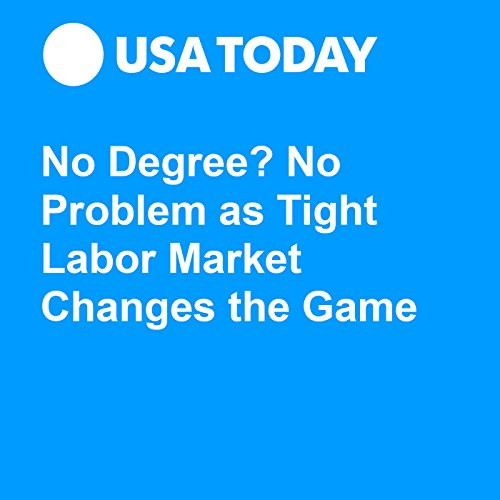 No Degree? No Problem as Tight Labor Market Changes the Game audiobook cover art