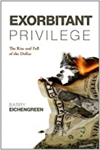 Exorbitant Privilege: The Rise and Fall of the Dollar by Barry Eichengreen(2012-09-27)