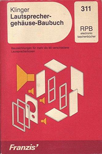 Lautsprechergehäuse-Baubuch. Bauzeichnungen für mehr als 90 verschiedene Lautsprecherboxen. (RPB electronic taschenbücher)