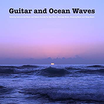 Guitar and Ocean Waves: Relaxing Instrumental Music and Nature Sounds For Spa Music, Massage Music, Studying Music and Sleep Music