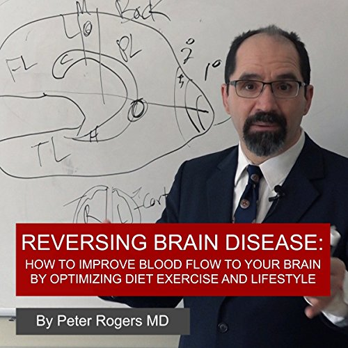 Reversing Brain Disease: How to Improve Blood Flow to Your Brain by Optimizing Diet, Exercise and Lifestyle. audiobook cover art