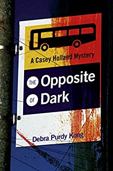 The Opposite of Dark (6 Book Series) (Casey Holland Mysteries 1) by [Debra Purdy Kong]