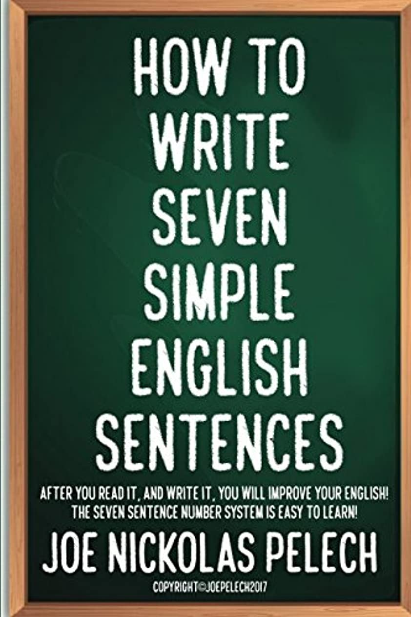 大量法律遠征HOW TO WRITE SEVEN SIMPLE ENGLISH SENTENCES: AFTER YOU READ IT, AND WRITE IT, YOU WILL IMPROVE YOUR ENGLISH