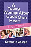 A Young Woman After God's Own Heart(r)--A Devotional - Elizabeth George
