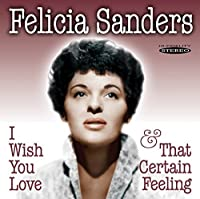 I Wish You Love / That Certain Feeling by Felicia Sanders (2011-09-13)