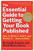 The Essential Guide To Getting Your Book Published: How To Write It, Sell It, And Market It - Successfully