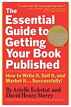 The Essential Guide to Getting Your Book Published: How to Write It, Sell It, and Market It . . . Successfully by [Arielle Eckstut, David Henry Sterry]