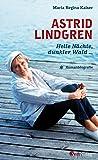 Astrid Lindgren. Helle Nächte, dunkler Wald …: Romanbiografie von Maria Regina Kaiser