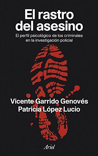 El rastro del asesino: El perfil psicológico de los criminales en la investigación policial (Ariel)