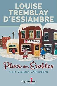 Place des Érables, tome 1 : La quincaillerie J.A. Picard & fils par Louise Tremblay-d'Essiambre