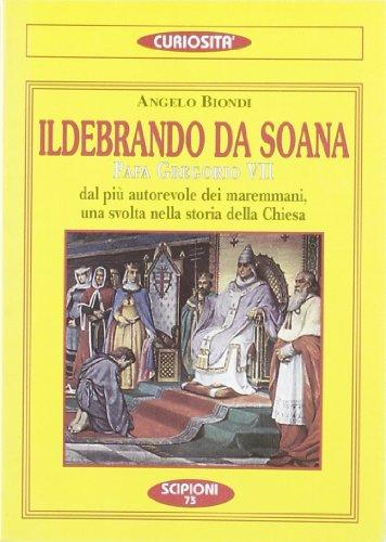 Ildebrando da Soana papa Gregorio VII. Dal più autorevole dei maremmani una svolta nella storia della Chiesa