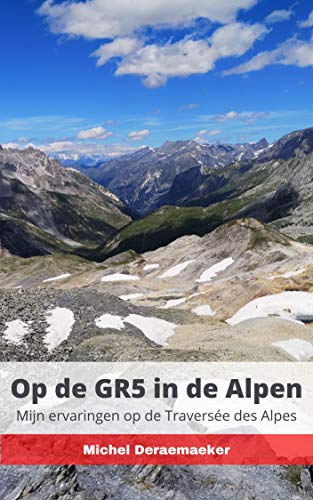 Op de GR5 in de Alpen: Mijn ervaringen op de Traversée des Alpes (Dutch Edition)