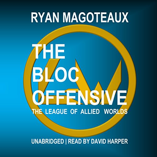 The League of Allied Worlds: The Bloc Offensive audiobook cover art
