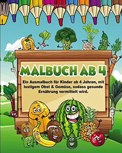 Malbuch ab 4: Ein Ausmalbuch für Kinder ab 4 Jahren, mit lustigem Obst & Gemüse, sodass gesunde Ernährung vermittelt wird + BONUS: Kostenloser Download-Link für alle Bilder (PDF zum Ausdrucken)