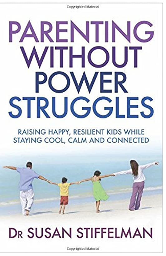 Parenting Without Power Struggles: Raising Joyful, Resilient Kids While Staying Cool, Calm and Collected by Susan Stiffelman (2012-03-15)
