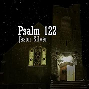 I Was Glad When They Said, Psalm 122