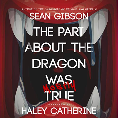 The Part About the Dragon Was (Mostly) True Audiobook By Sean Gibson cover art