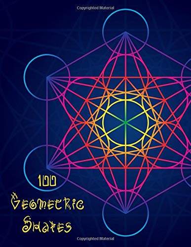 100 Geometric Shapes: Stress Relieving Geometric Mandala Designs Adult Coloring Book For Meditation And Happiness Coloring Book For Adults