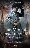 The Mortal Instruments, les origines - L'Ange Mécanique (1)