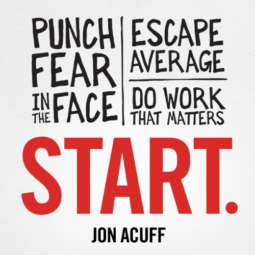 Start     Punch Fear in the Face, Escape Average, and Do Work That Matters              By:                                                                                                                                 Jon Acuff                               Narrated by:                                                                                                                                 Jon Acuff                      Length: 6 hrs and 4 mins     28 ratings     Overall 4.2