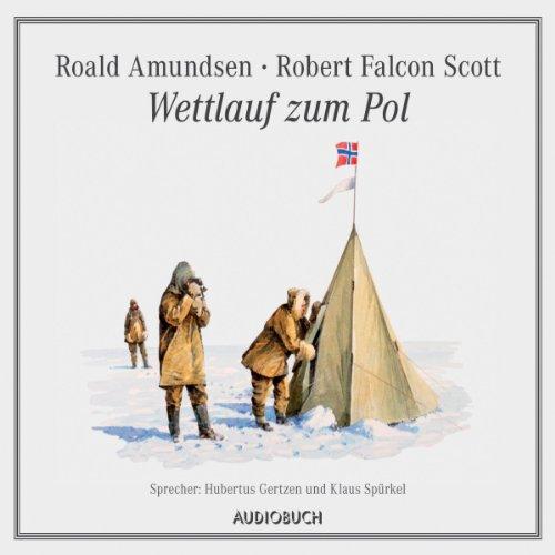 Wettlauf zum Pol                   Autor:                                                                                                                                 Roald Amundsen,                                                                                        Robert Falcon Scott                               Sprecher:                                                                                                                                 Hubertus Gertzen,                                                                                        Klaus Spürkel                      Spieldauer: 1 Std. und 15 Min.     3 Bewertungen     Gesamt 5,0