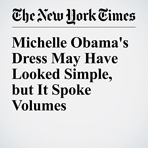 Michelle Obama's Dress May Have Looked Simple, but It Spoke Volumes cover art