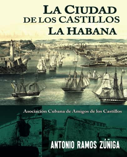 La Habana, la Ciudad de los Castillos.: Fortificaciones y arte defensivo en la Habana de los siglos XVI al XIX.