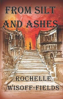 From Silt and Ashes: Sequel to Please Say Kaddish For Me by [Rochelle Wisoff-Fields]