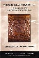 The New Islamic Dynasties: A Chronological and Genealogical Manual (New Edinburgh Islamic Surveys)