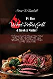 Pit Boss Wood Pellet Grill and Smoker Mastery: A Factual Guide To Master Your Wood Pellet Smoker And Grill With Tasty, Affordable, Easy, And Delicious Recipes For The Perfect Bbq
