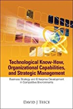 Technological Know-How, Organizational Capabilities, And Strategic Management: Business Strategy And Enterprise Development in Competitive Environments