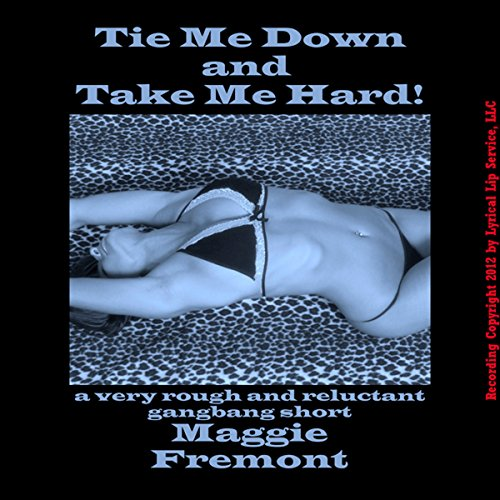Tie Me Down and Take Me Hard! audiobook cover art