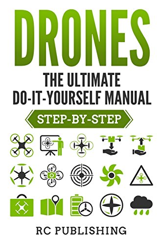 Drones: The Ultimate Do-It-Yourself Manual (Step-by-Step) (Volume 2)