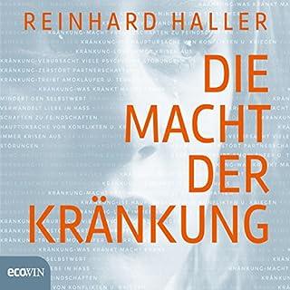 Die Macht der Kränkung                   Autor:                                                                                                                                 Reinhard Haller                               Sprecher:                                                                                                                                 Florentin Groll                      Spieldauer: 7 Std. und 14 Min.     270 Bewertungen     Gesamt 4,7