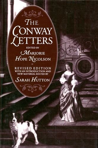 The Conway Letters: The Correspondence of Anne, Viscountess Conway, Henry More and their Friends, 1642-1684