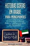 Historias Cortas en Árabe para Principiantes: 10 Historias Sencillas en Árabe y Español con Listas de Vocabulario