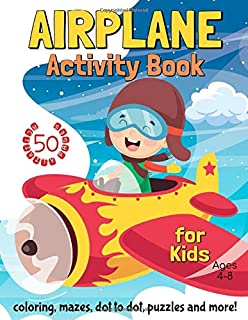 Airplane Activity Book for Kids Ages 4-8: Coloring, Dot to Dot, Mazes, Puzzles and More! (50 Activity Pages)