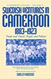 Swedish Ventures in Cameroon, 1883-1923: Trade and Travel, People and Politics (Cameroon Studies, 4)