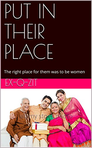 PUT IN THEIR PLACE: The right place for them was to be women (English Edition)