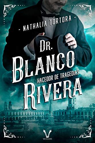 Portada del libro Dr. Blanco Rivera: hacedor de tragedias de Nathalia Tórtora