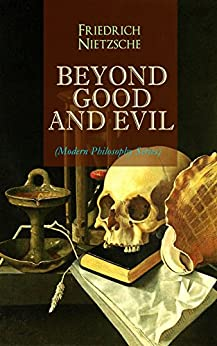 BEYOND GOOD AND EVIL (Modern Philosophy Series): From World's Most Influential & Revolutionary Philosopher, the Author of The Antichrist, Thus Spoke Zarathustra, ... The Gay Science and The Birth of Tragedy by [Friedrich Nietzsche, Helen Zimmern]