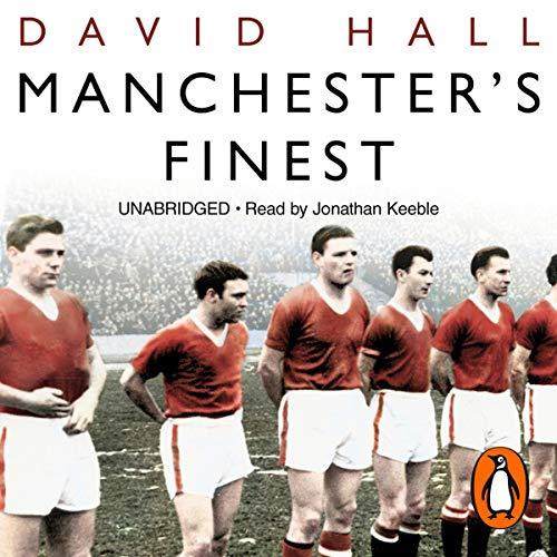 Manchester's Finest                   De :                                                                                                                                 David Hall                               Lu par :                                                                                                                                 Jonathan Keeble                      Durée : 10 h et 51 min     Pas de notations     Global 0,0