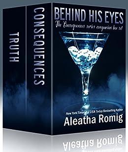 Behind His Eyes Box Set (Consequences) by [Aleatha Romig, Kellie Dennis Book Cover By Design, Lisa Aurello]