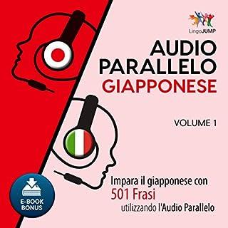 Couverture de Audio Parallelo Giapponese - Impara il giapponese con 501 Frasi utilizzando l'Audio Parallelo - Volume 1 [Italian Edition]